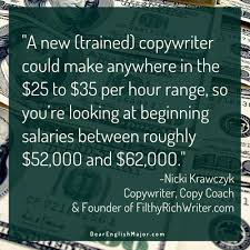 how much does a copywriter actually make dear english major copywriting is the writing of ads or marketing pieces copy the words that these copywriters write is created to sell whether that be to literally sell