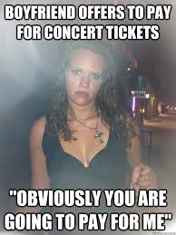 """Boyfriend offers to pay for concert tickets """"Obviously you are ... via Relatably.com"""