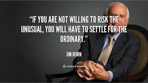 Image result for If you are not willing to risk the usual, you will have to settle for the ordinary.