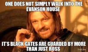 one-does-not-simply-walk-into-the-evanson-house-its-black-gates-are-guarded-by-more-than-just-ross-thumb.jpg via Relatably.com