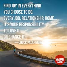 find joy in everything you choose to do every job relationship your