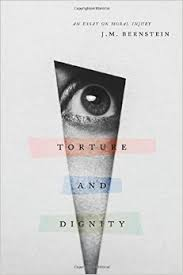 torture and dignity  an essay on moral injury  j  m  bernstein    torture and dignity  an essay on moral injury