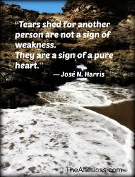 tears shed for another person are not a sign of weakness they are tears shed for another person are not a sign of weakness they are a