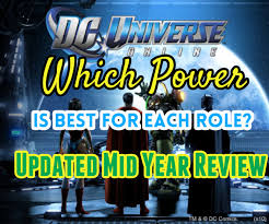 dcuo best power for each role as of mid year review  as of mid year review 2016