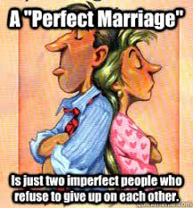 "A ""Perfect Marriage"" Is just two imperfect people who refuse to ... via Relatably.com"