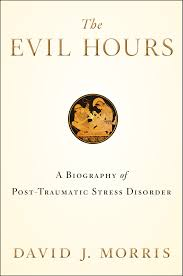 review the evil hours a biography of post traumatic stress review the evil hours a biography of post traumatic stress disorder by david j morris