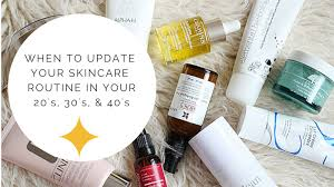 when to update your skincare routine in your teens s s when to update your skincare routine in your teens 20 s 30 s 40 s dr jacqueline schaffer
