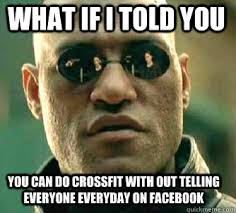 what if i told you You can do crossfit with out telling everyone ... via Relatably.com