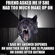 Do I have too much make up on? : AdviceAnimals via Relatably.com