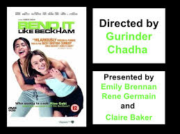 bend it like beckham bend it like beckham  directed by gurinder chadha presented by emily brennan rene germain and claire
