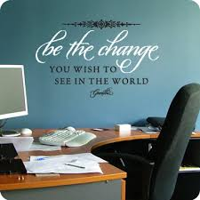 be the change you wish to see amazing wall quotes office