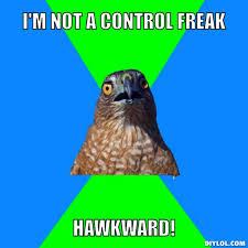 DIYLOL - I'm not a control freak hawkward! via Relatably.com