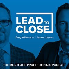 Lead to Close: The Mortgage Professionals Podcast