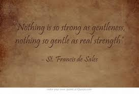 Image result for there is no strength as strong as real gentleness, There is not Gentleness