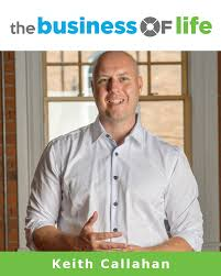 the business of life podcast the business of life keith callahan but the real reason to finish what you started is the tremendous feeling of accomplishment you get when you