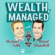 Wealth, Managed with Michael Finke and David Blanchett