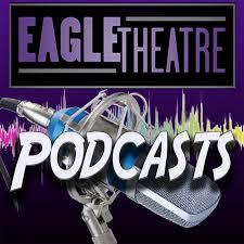 Eagle Theatre Podcast