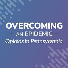 Overcoming an Epidemic: Opioids in Pennsylvania