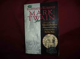 old rare out of print books twain mark the illustrated works of mark twain includes adventures of tom sawyer adventures of huck finn selections from his other works