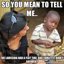 so you mean to tell me.. the Lameshia had a flat tire, and ... via Relatably.com