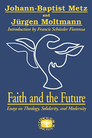 faith and the future essays on theology solidarity and faith and the future essays on theology solidarity and modernity concilium series johann baptist metz juergen moltmann 9780334026006 com