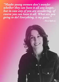 feminist quotes that prove having it all is bullshit feminist 15 feminist quotes that prove having it all is bullshit feminist quotes nora ephron and cases