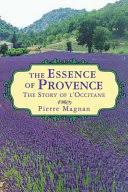 The <b>Essence</b> of Provence: The <b>Story of</b> L'Occitane - Pierre Magnan ...