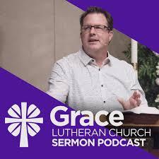 Grace Lutheran Sermon Podcast