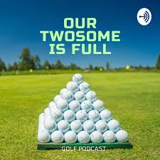 Our Twosome Is Full - Golf Podcast