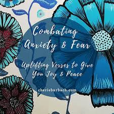 Combating Anxiety & Fear – Uplifting Verses to Give You Joy & Peace