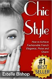 <b>Chic</b> Style: How to Achieve Fashionable French <b>Elegance</b>, Poise ...