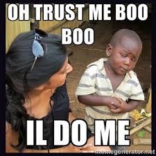 Oh trust me boo boo Il do me - Skeptical third-world kid | Meme ... via Relatably.com