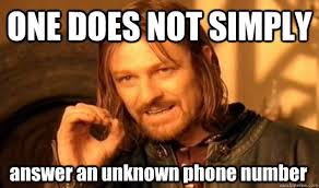 ONE DOES NOT SIMPLY answer an unknown phone number - One Does Not ... via Relatably.com