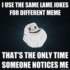 I use the same lame jokes for different meme That's the only time ... via Relatably.com