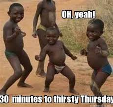 Meme Maker - OH, yeah! 30 minutes to thirsty Thursday Meme Maker! via Relatably.com