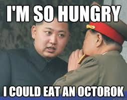 I'm so hungry I could eat an Octorok - Hungry Kim Jong Un - quickmeme via Relatably.com