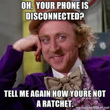 Oh, your phone is disconnected? Tell me again how youre not a ... via Relatably.com