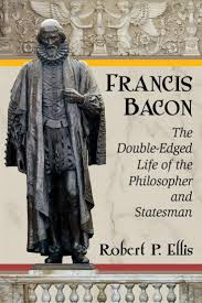 best ideas about francis bacon philosopher francis bacon the double edged life of the philosopher and statesman