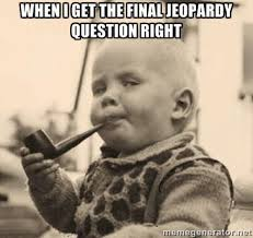 When I get the final Jeopardy question right - Smart Baby | Meme ... via Relatably.com