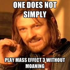 One Does Not Simply Play Mass Effect 3 Without Moaning ● Create Meme via Relatably.com