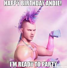 Happy birthday Andie! I'm ready to PARTY meme - Unicorn MAN (34213 ... via Relatably.com