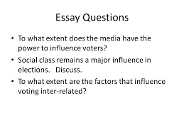 influences on voting behaviour essay questions to what extent  essay questions to what extent does the media have the power to influence voters social