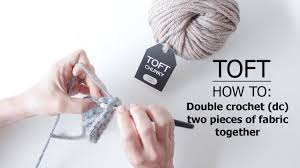 How to: <b>Double</b> Crochet (dc) <b>2 Pieces</b> Of Fabric Together | TOFT ...