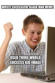 Wrote successful black man meme! Used third world success kid ... via Relatably.com