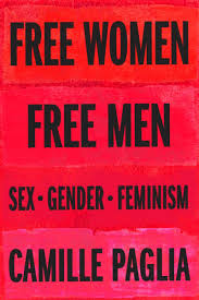 women men sex gender feminism by camille paglia camille paglia s newest book a collection of essays on her favorite subjects