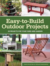 easy to build outdoor projects 29 projects for your yard and garden build patio furniture