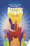 The Turkish Psychedelic <b>Music Explosion</b>: Anadolu Psych 1965-1980