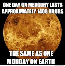Monday On Mercury – Meme | WeKnowMemes via Relatably.com