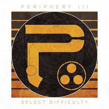 Periphery: <b>Periphery III</b>: Select Difficulty - Music Streaming - Listen ...