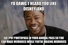 yo dawg, I heard you like Disneyland So I put photopass in your ... via Relatably.com